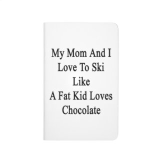 My Mom And I Love To Ski Like A Fat Kid Loves Choc Journals