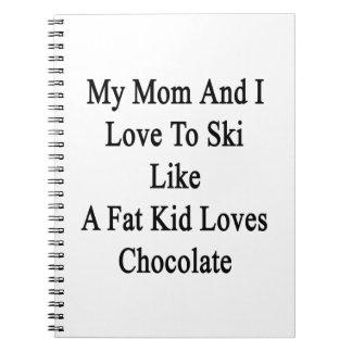 My Mom And I Love To Ski Like A Fat Kid Loves Choc Spiral Notebooks