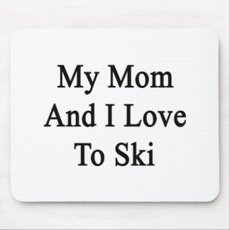 My Mom And I Love To Ski Mouse Pad