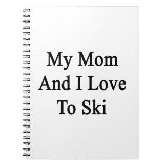 My Mom And I Love To Ski Note Books