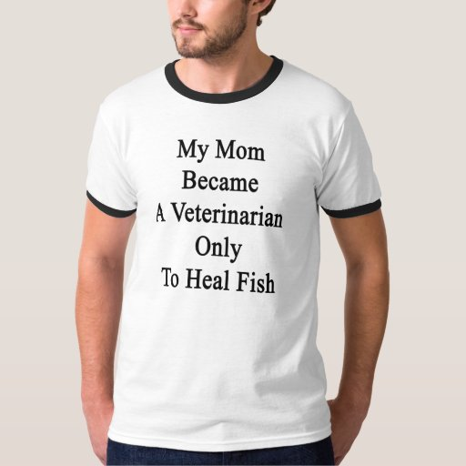 My Mom Became A Veterinarian Only To Heal Fish Tshirt