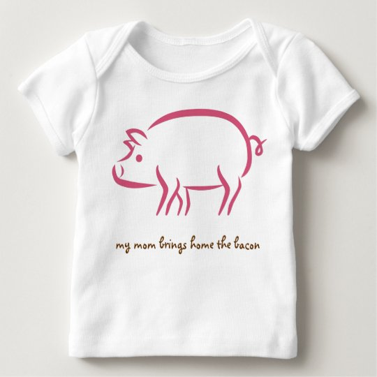 my mom brings home the bacon, working moms baby T-Shirt