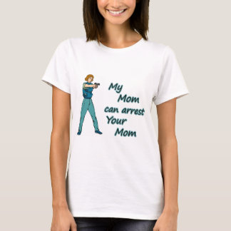 MY MOM CAN ARREST YOUR MOM T-Shirt