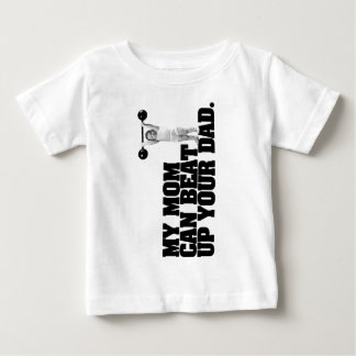 My Mom Can Beat Up Your Dad Baby T-Shirt