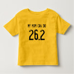 My mom can do 26.2 -- Can yours? T-shirt