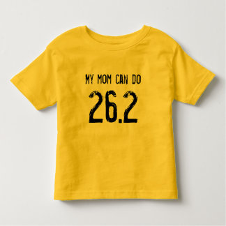 My mom can do 26.2 -- Can yours? Toddler T-shirt