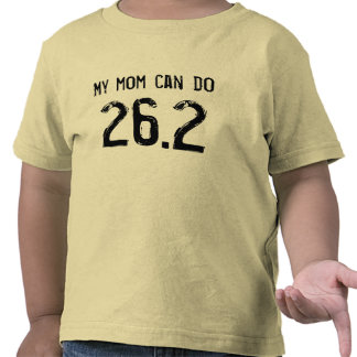 My mom can do 26.2 -- Can yours? Tee Shirts