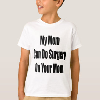 My Mom Can Do Surgery On Your Mom T-Shirt
