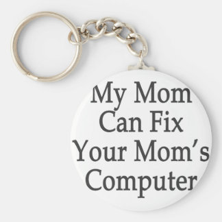 My Mom Can Fix Your Mom's Computer Basic Round Button Keychain