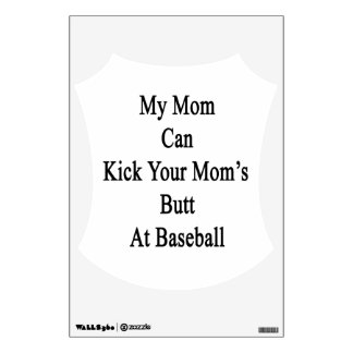 My Mom Can Kick Your Mom s Butt At Baseball Wall Decor