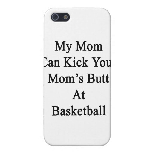 My Mom Can Kick Your Mom's Butt At Basketball iPhone 5 Cover