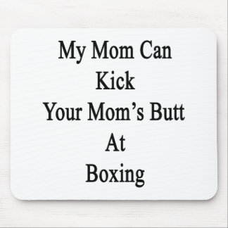 My Mom Can Kick Your Mom's Butt At Boxing Mouse Pad