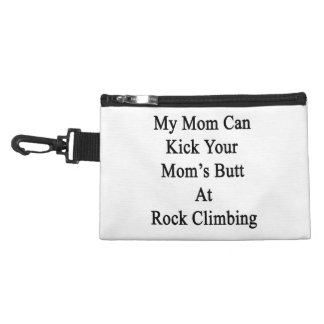 My Mom Can Kick Your Mom's Butt At Rock Climbing Accessory Bags
