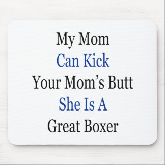 My Mom Can Kick Your Mom's Butt She Is A Great Box Mouse Pad
