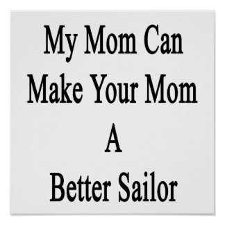 My Mom Can Make Your Mom A Better Sailor Poster