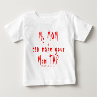 My Mom can make your Mom tap out Baby T-Shirt