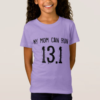 My mom can run 13.1 -- Can yours? T-Shirt