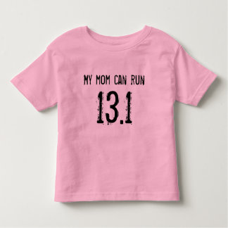 My mom can run 13.1 -- Can yours? Toddler T-shirt