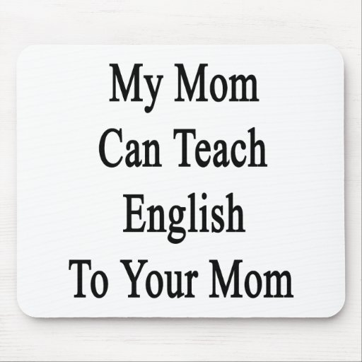 My Mom Can Teach English To Your Mom Mouse Pads
