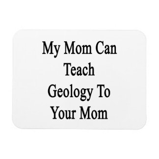 My Mom Can Teach Geology To Your Mom Flexible Magnets