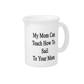 My Mom Can Teach How To Sail To Your Mom Beverage Pitcher