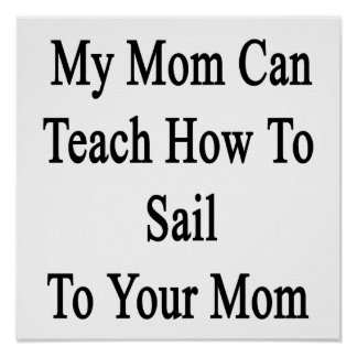 My Mom Can Teach How To Sail To Your Mom Poster