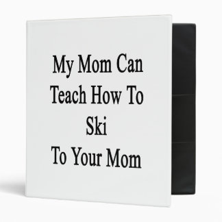My Mom Can Teach How To Ski To Your Mom Vinyl Binder