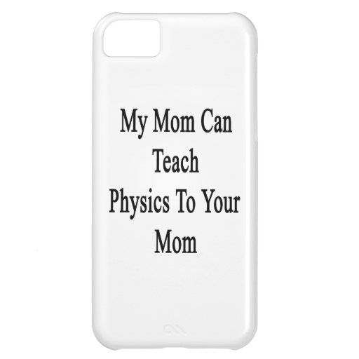 My Mom Can Teach Physics To Your Mom iPhone 5C Case