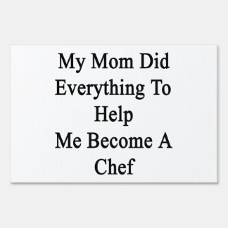 My Mom Did Everything To Help Me Become A Chef Yard Signs