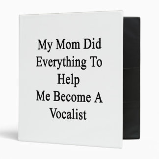 My Mom Did Everything To Help Me Become A Vocalist Binders
