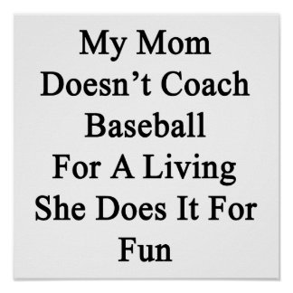 My Mom Doesn't Coach Baseball For A Living She Doe Print
