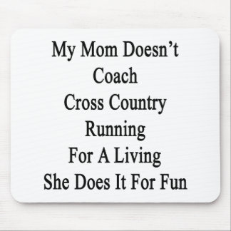 My Mom Doesn't Coach Cross Country Running For A L Mouse Pad