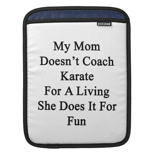 My Mom Doesn't Coach Karate For A Living She Does iPad Sleeve