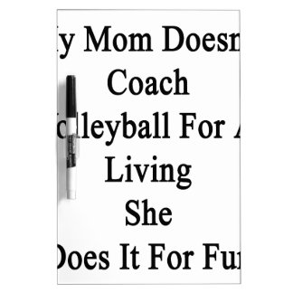My Mom Doesn't Coach Volleyball For A Living She D Dry-Erase Board