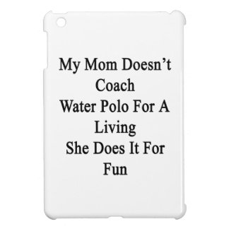 My Mom Doesn't Coach Water Polo For A Living She D Cover For The iPad Mini