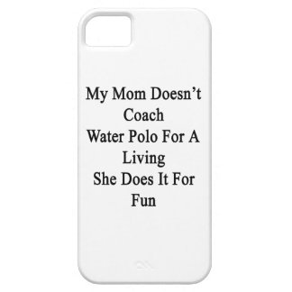 My Mom Doesn't Coach Water Polo For A Living She D iPhone SE/5/5s Case