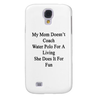 My Mom Doesn't Coach Water Polo For A Living She D Samsung Galaxy S4 Case