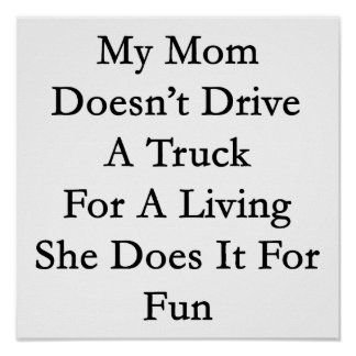 My Mom Doesn't Drive A Truck For A Living She Does Poster