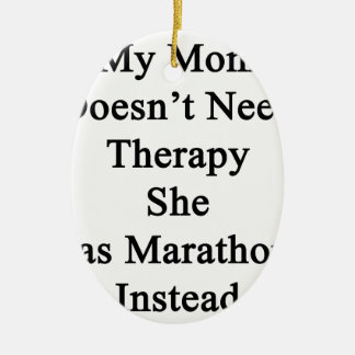 My Mom Doesn't Need Therapy She Has Marathons Inst Ceramic Ornament