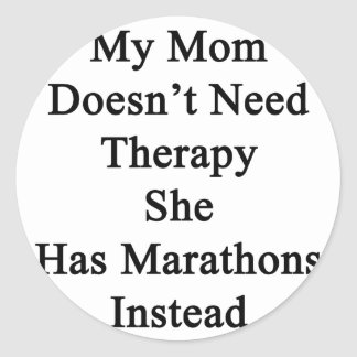 My Mom Doesn't Need Therapy She Has Marathons Inst Classic Round Sticker