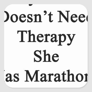 My Mom Doesn't Need Therapy She Has Marathons Inst Square Sticker