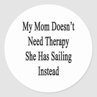 My Mom Doesn't Need Therapy She Has Sailing Instea Classic Round Sticker