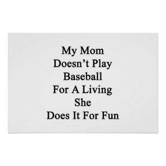 My Mom Doesn't Play Baseball For A Living She Does Print
