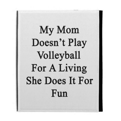 My Mom Doesn't Play Volleyball For A Living She Do iPad Cases