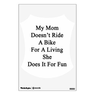 My Mom Doesn't Ride A Bike For A Living She Does I Wall Skin