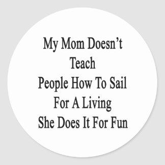 My Mom Doesn't Teach People How To Sail For A Livi Classic Round Sticker