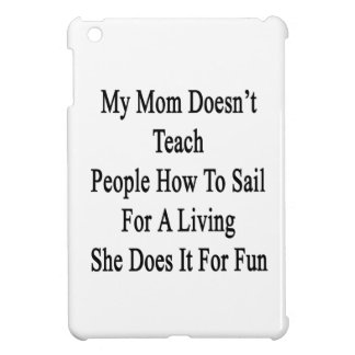 My Mom Doesn't Teach People How To Sail For A Livi iPad Mini Cover