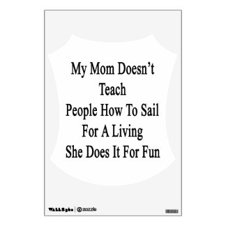 My Mom Doesn't Teach People How To Sail For A Livi Wall Sticker