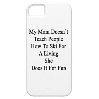 My Mom Doesn't Teach People How To Ski For A Livin iPhone SE/5/5s Case