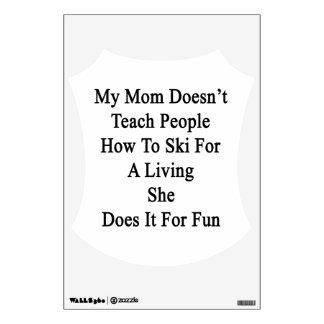 My Mom Doesn't Teach People How To Ski For A Livin Wall Decal